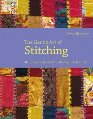 The Gentle Art of Stitching: 40 Projects Inspired by the Beauty of Stitch