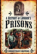 A History of London's Prisons