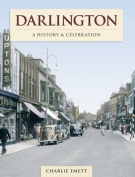 Darlington - A History And Celebration