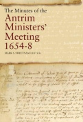 The Minutes of the Antrim Ministers' Meetings, 1654-8