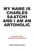 My Name is Charles Saatchi and I am an Artoholic