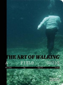 Art of Walking: A Field Guide
