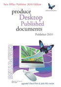 Produce Desktop Published Documents  - Publisher 2010