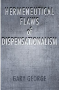 The Hermeneutical Flaws of Dispensationalism
