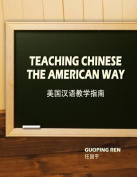 Teaching Chinese the American Way / $C Guoping Ren = $B Meiguo Han Yu Jiao Xue Zhi Nan / Ren Guoping