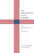 The Presidents & Their Faith  : From George Washington to Barack Obama