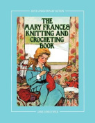 The Mary Frances Knitting and Crocheting Book 100th Anniversary Edition
