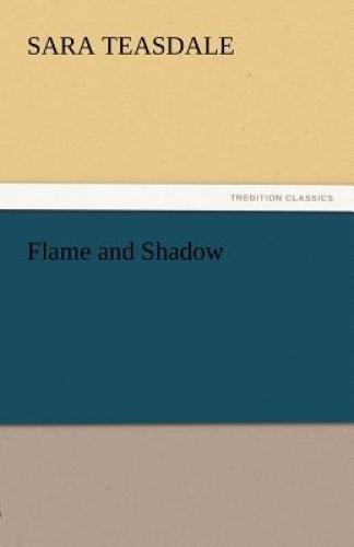Flame and Shadow by Sara Teasdale.
