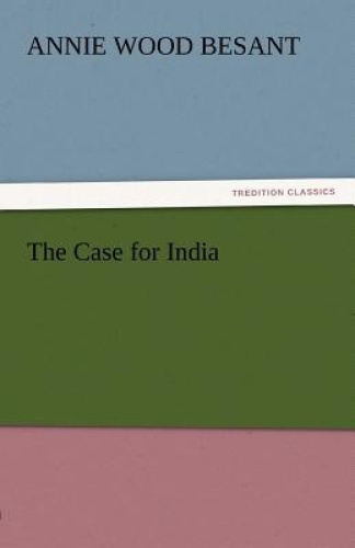 The Case for India by Annie Wood Besant.