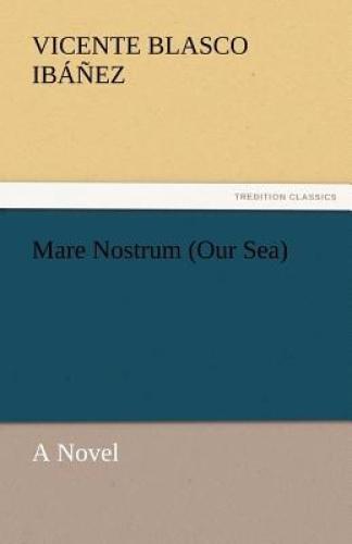 Mare Nostrum (Our Sea) by Vicente Blasco Ib Ez.