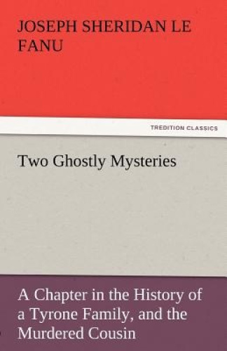 Two Ghostly Mysteries by Joseph Sheridan Le Fanu.