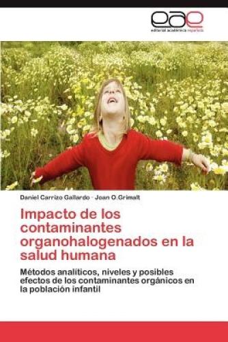 Impacto de Los Contaminantes Organohalogenados En La Salud Humana [Spanish] by C