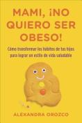 Mami, No Quiero Ser Obeso! [Spanish]