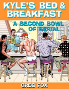 Kyle's Bed & Breakfast  : A Second Bowl of Serial