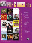 2012 Greatest Pop & Rock Hits  : The Biggest Hits * the Greatest Artists (Piano/Vocal/Guitar)