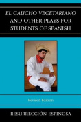 El Gaucho Vegetariano and Other Plays for Students of Spanish [Spanish]