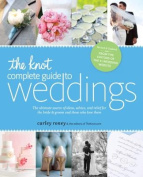 The Knot Complete Guide to Weddings in the Real World [Revised Edition]