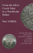 From the Silver Czech Tolar to a Worldwide Dollar