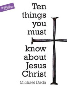 10 Things You Must Know About Jesus Christ