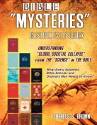 "Bible ""Mysteries"" Explained Understanding ""Global Societal Collapse"" from the ""Science"" in the Bible"