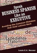 Speak Business Spanish Like an Executive