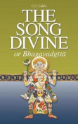 The Song Divine, or Bhagavad-Gita