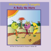 Michelangelo Tangelo - A Bully No More