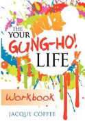 The Your Gung-Ho! Life Workbook