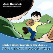 Dad, I Wish You Were My Age, But I Love You Anyway