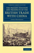 The Present Position and Prospects of the British Trade with China