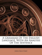 A Grammar of the English Language, with an Analysis of the Sentence