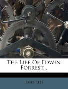 The Life of Edwin Forrest...