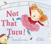 Not That Tutu! [Board book]