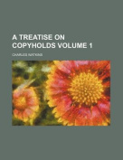 A Treatise on Copyholds Volume 1
