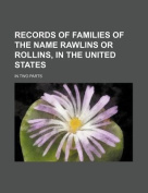 Records of Families of the Name Rawlins or Rollins, in the United States; In Two Parts