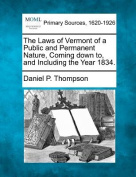 The Laws of Vermont of a Public and Permanent Nature, Coming Down To, and Including the Year 1834.