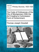 The Code of Ordinances of the City of Montgomery with the ACT Creating a Commission Form of Government.