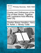 Charter and Ordinances of the City of New Haven, Together with Legislative Acts Affecting Said City.