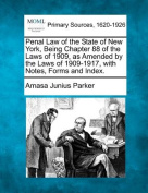 Penal Law of the State of New York, Being Chapter 88 of the Laws of 1909, as Amended by the Laws of 1909-1917, with Notes, Forms and Index.