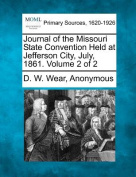 Journal of the Missouri State Convention Held at Jefferson City, July, 1861. Volume 2 of 2