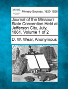 Journal of the Missouri State Convention Held at Jefferson City, July, 1861. Volume 1 of 2