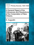A General Digest of the Ordinances and Resolutions of the Corporation of New-Orleans.