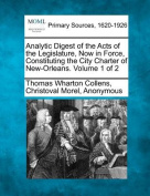 Analytic Digest of the Acts of the Legislature, Now in Force, Constituting the City Charter of New-Orleans. Volume 1 of 2
