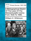 A Bibliographical Sketch of the Laws of the Massachusetts Colony from 1630 to 1686.
