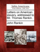 Letters on American Slavery, Addressed to Mr. Thomas Rankin.