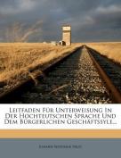 Leitfaden F R Unterweisung in Der Hochteutschen Sprache Und Dem B Rgerlichen Gesch Ftssyle...