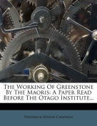 The Working of Greenstone by the Maoris
