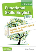 Functional Skills English in Context Health & Social Care Workbook