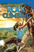 Defying Gravity! Rock Climbing (Time for Kids Nonfiction Readers