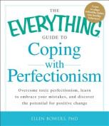The Everything Guide to Coping with Perfectionism